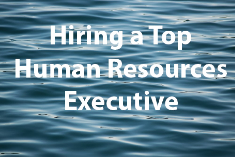 Key Considerations When Hiring a Top Human Resources Executive